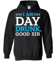 I am day Drunk Good Sir Blend Hoodie - $32.99+
