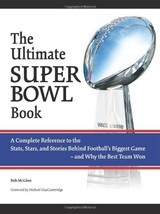 The Ultimate Super Bowl Book: A Complete Reference to the Stats, Stars, ... - $49.39