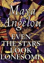Even The Stars Look Lonesome - Book Club Edition [Hardcover] Angelou, Maya - $5.80