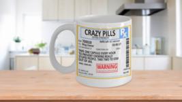 Crazy Pills Rx Prescription Funny Sayings Pill Bottle Coffee Mug - $14.99