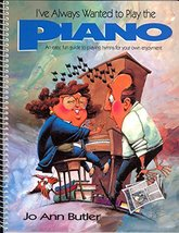 I've Always Wanted to Play the Piano: Resource Book Butler, Jo Ann - $34.04