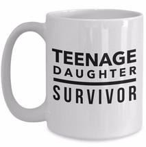 Teenage Daughter Survivor Funny Coffee Mug Gift Mom Dad Husband Wife Tea Cup - $17.55+