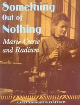 Something Out of Nothing: Marie Curie and Radium [Mar 21, 2006] McClaffe... - $8.99
