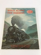 Rails Along the Hudson New York Central System Railroad Book Four Decades - $39.60