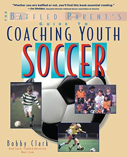 Primary image for The Baffled Parent's Guide to Coaching Youth Soccer [Paperback] Clark, Bobby
