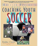 The Baffled Parent's Guide to Coaching Youth Soccer [Paperback] Clark, B... - $2.96