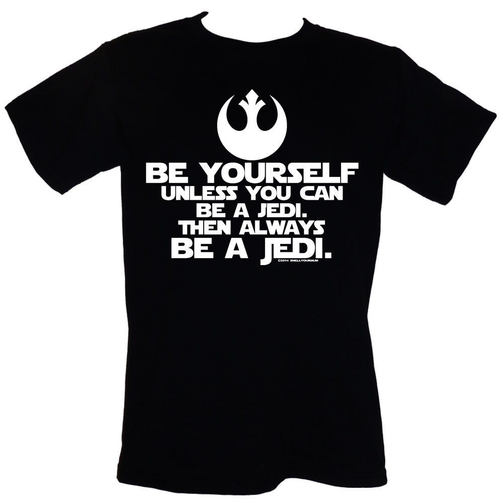 Primary image for Be Yourself. Unless You Can Be A Jedi. Then Always Be A Jedi - T-Shirt Sizes S-4