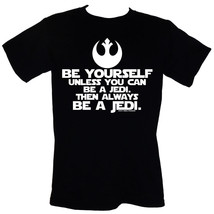 Be Yourself. Unless You Can Be A Jedi. Then Always Be A Jedi - T-Shirt S... - $16.55+