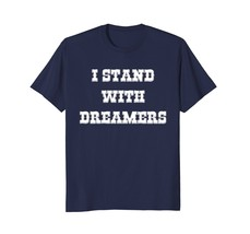 Funny Shirts - I Stand with Dreamers Defend DACA T-Shirt Men - $19.95+