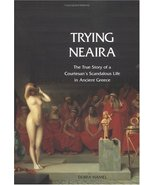 Trying Neaira: The True Story of a Courtesan's Scandalous Life in Ancien... - $18.07