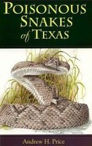 Poisonous Snakes of Texas Price, Andrew H. - $1.83