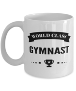 World Class Gymnast Funny Mug - 11 oz Coffee Cup For Sports Fans Friends  - $13.95