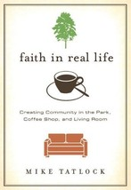 Faith in Real Life [Book] by Mike Tatlock  *New* - $10.25