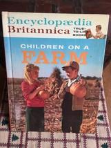 Children On a Farm True-To- Life Books 1962 Encyclopedia Britannica - $9.03