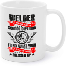 Fix What Your College Degree Messd Up Welder Coffee Mug - $16.95