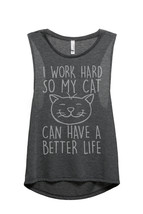 Thread Tank I Work Hard So My Cat Can Have A Better Life Women's Sleeveless Musc - $24.99+