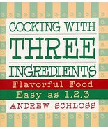 Cooking with Three Ingredients: Flavorful Food, Easy as 1, 2, 3 Schloss,... - $5.79