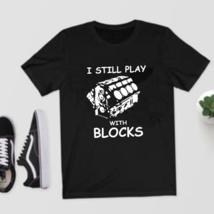 I Still Play With Blocks T-Shirt Funny Car Mechanic Engine Tee-Men's T... - $27.11+
