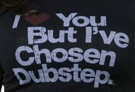 I Love You But I'Ve Chosen Femmes Dubstep T-Shirt Neuf image 2