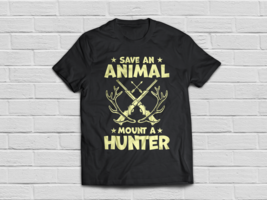 Save An Animal Mount A Hunter - Hunting Shirt - $18.95