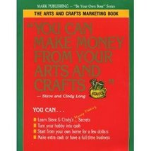 You Can Make Money from Your Arts and Crafts: The Arts and Crafts Market... - $6.95