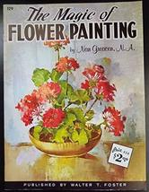 The Magic of Flower Painting (Walter Foster Art Books, 129) [Paperback] Greacen,