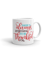 New Mug - There is always something to be thankful for Mug - $10.99+