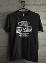 Be Yourself Unless You Can Be A Rock Star Men's T-Shirt - Custom (4737) - $19.12+
