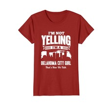 Funny Shirts - I'M NOT YELLING I'M An Oklahoma City GIRL T-shirt Wowen - $19.95