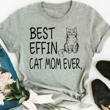 Best Effin Cat Mom Ever Ladies T-Shirt Grey Cotton S-3XL - £14.51 GBP+