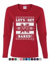 Let's Get Baked 420 Women's Long Sleeve Tee Ugly Sweatshirt Christmas - $13.10+