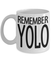 Remember YOLO You Only Live Once Coffee mug. - $15.99
