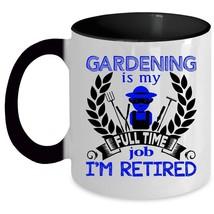 I'm Retired Coffee Mug, Gardening Is My Full Time Job Accent Mug - $19.99+