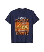 Halloween Shirts -  Always be yourself unless you can be a Giraffe Shirt... - $19.95+