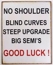 No Shoulder Blind Curves Big Semi's Good Luck Humor Caution Road Metal Sign - $19.95