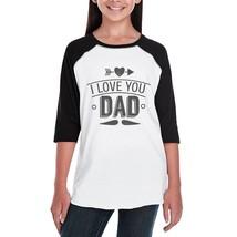 I Love You Dad Funny Saying Youth Raglan Tee 3/4 Sleeve For Girls - $15.99