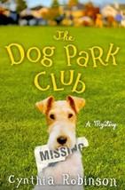 The Dog Park Club : A Mystery : Cynthia Robinson : New Hardcover  @ZB - $13.95