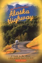 The World-Famous Alaska Highway: A Guide to the Alcan & Other Wilderness Roads o