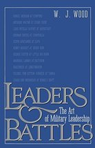 Leaders and Battles: The Art of Military Leadership [Paperback] Wood, W.J.