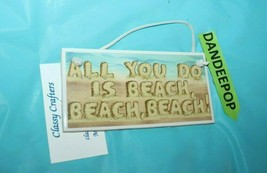 Classy Crafters Hanging Tile Sign All You Do Is Beach, Beach, Beach 6x3 Decor - $27.71