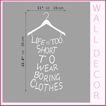 """Wall  Decor Closet Statement """"LIFE IS TOO SHORT to WEAR BORING CLOTHES"""" Hanger  image 4"""