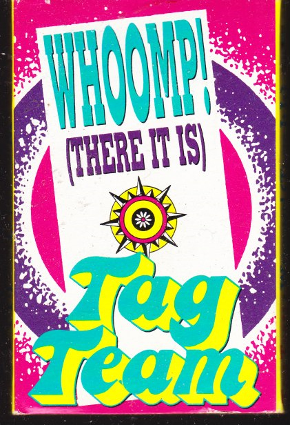 Whoomp There It Is by Tag Team, 1993 (Cassette)