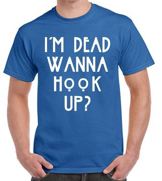 hey im dead wanna hook up t shirt This hi, i'm tate i'm dead wanna hook up t-shirt is printed on a t-shirt and designed by profashionall available in many sizes and colours buy your own t-shirt with a hi, i'm tate i'm.