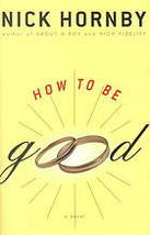 How to Be Good...Author: Nick Hornby (used hardcover) - $9.00