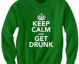 ST. PATRICK'S DAY SWEATSHIRT KEEP CALM AND GET DRUNK SHIRT BEER SHIRT IRISH