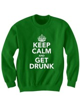 ST. PATRICK'S DAY SWEATSHIRT KEEP CALM AND GET DRUNK SHIRT BEER SHIRT IRISH - $24.75