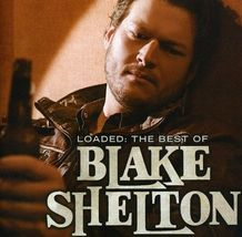 Blake Shelton ( Loaded The Best Of Blake Shelton ) - $2.00