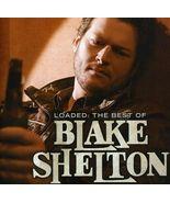 Blake Shelton ( Loaded The Best Of Blake Shelton ) - $2.00