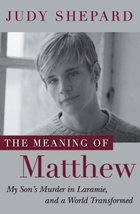 The Meaning of Matthew: My Son's Murder in Laramie, and a World Transfor... - $10.00