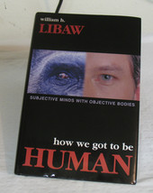 How We Got To Be Human William H Libaw New Hardcover First Edition Bonus PR - $7.61